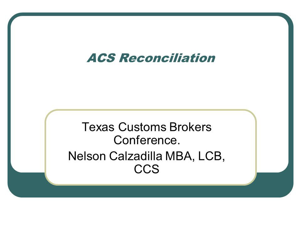Texas Customs Brokers Conference. Nelson Calzadilla MBA, LCB, CCS