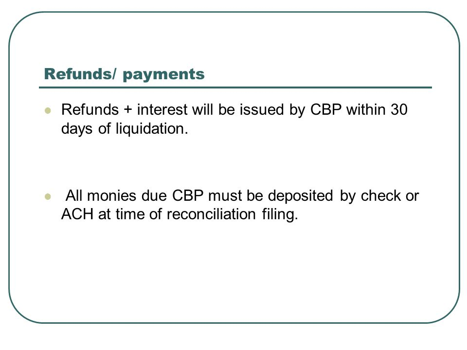 Refunds/ payments Refunds + interest will be issued by CBP within 30 days of liquidation.
