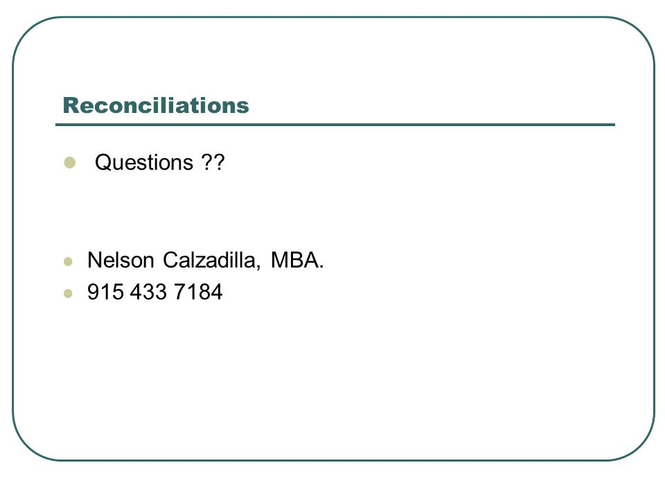 Reconciliations Questions Nelson Calzadilla, MBA. 915 433 7184