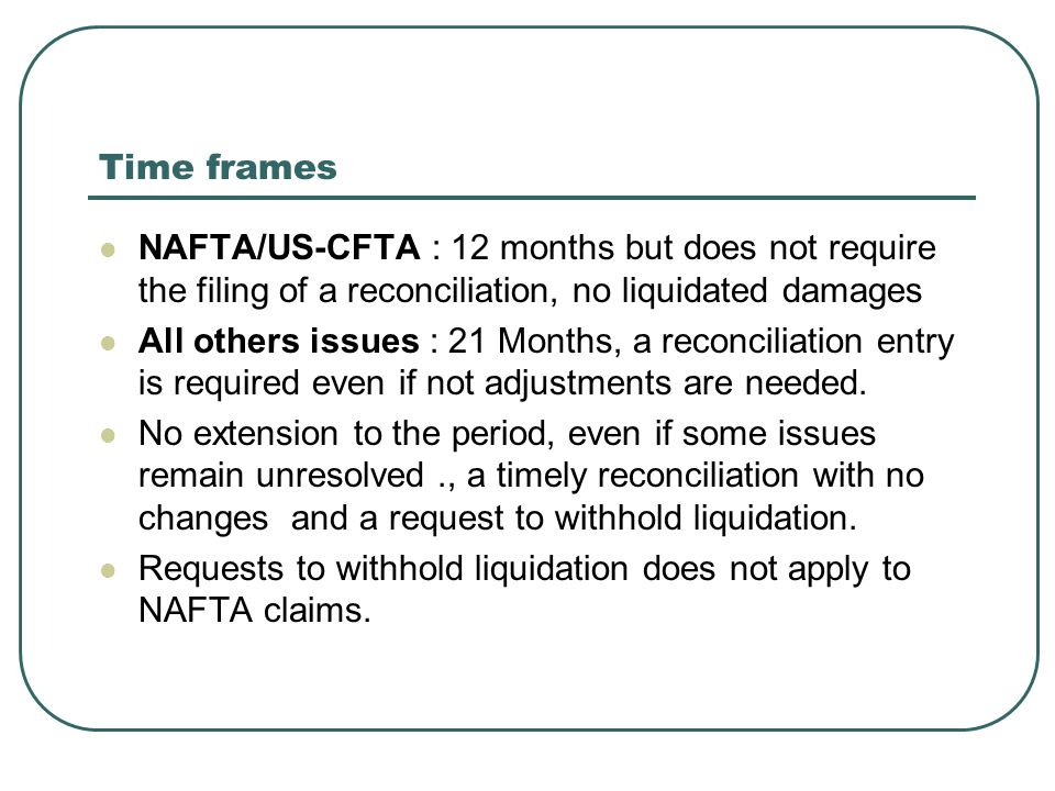 Time frames NAFTA/US-CFTA : 12 months but does not require the filing of a reconciliation, no liquidated damages.