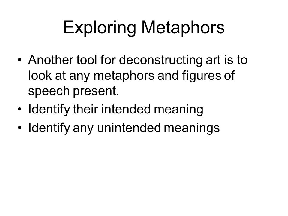 Exploring Metaphors Another tool for deconstructing art is to look at any metaphors and figures of speech present.