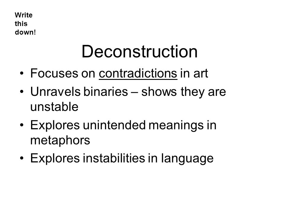 Deconstruction Focuses on contradictions in art