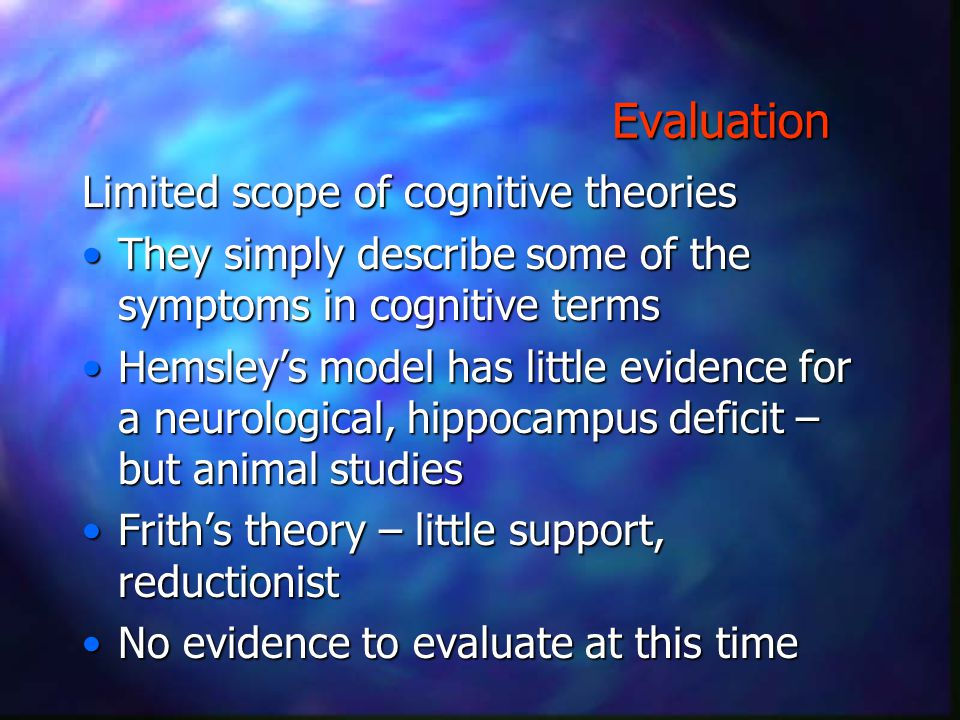 Evaluation Limited scope of cognitive theories