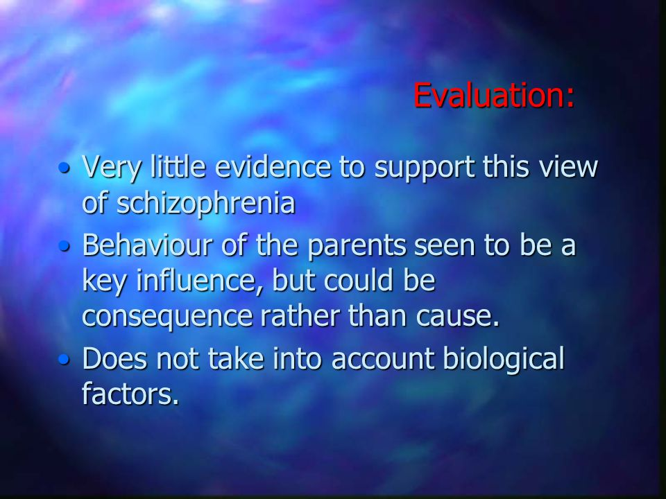 Evaluation: Very little evidence to support this view of schizophrenia