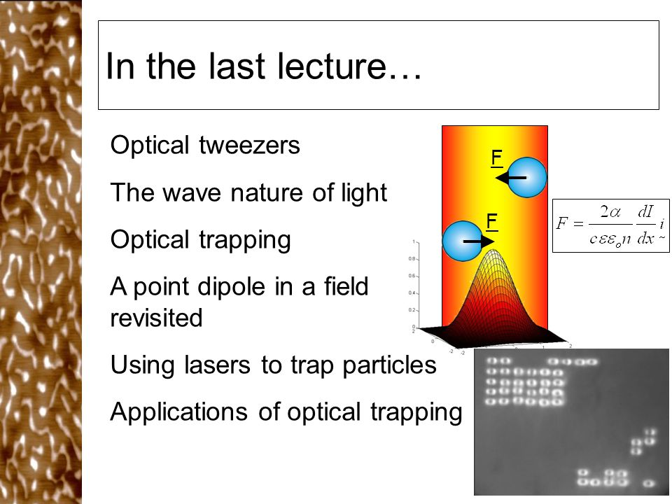 In the last lecture… Optical tweezers The wave nature of light