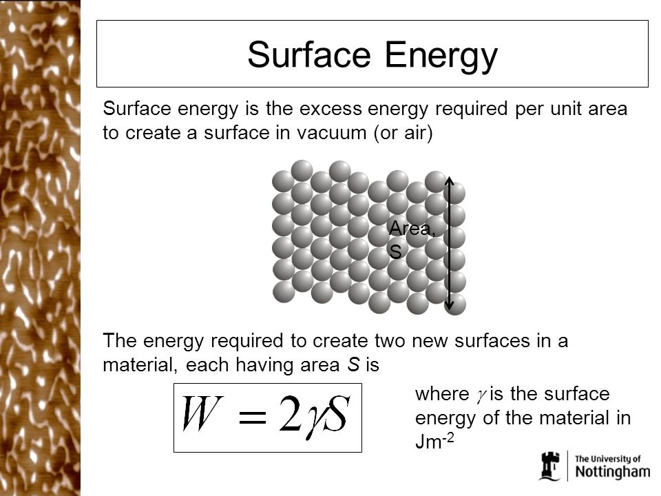 Surface Energy Surface energy is the excess energy required per unit area to create a surface in vacuum (or air)