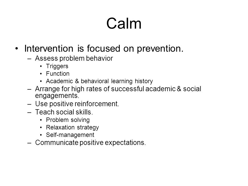 Calm Intervention is focused on prevention. Assess problem behavior