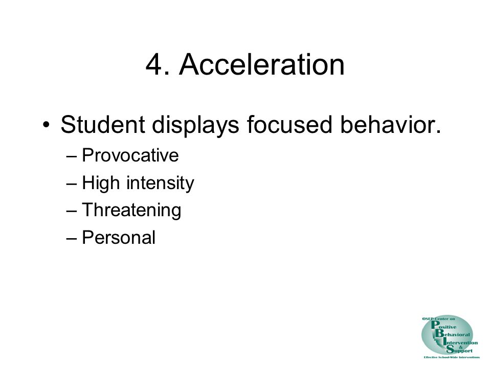 4. Acceleration Student displays focused behavior. Provocative