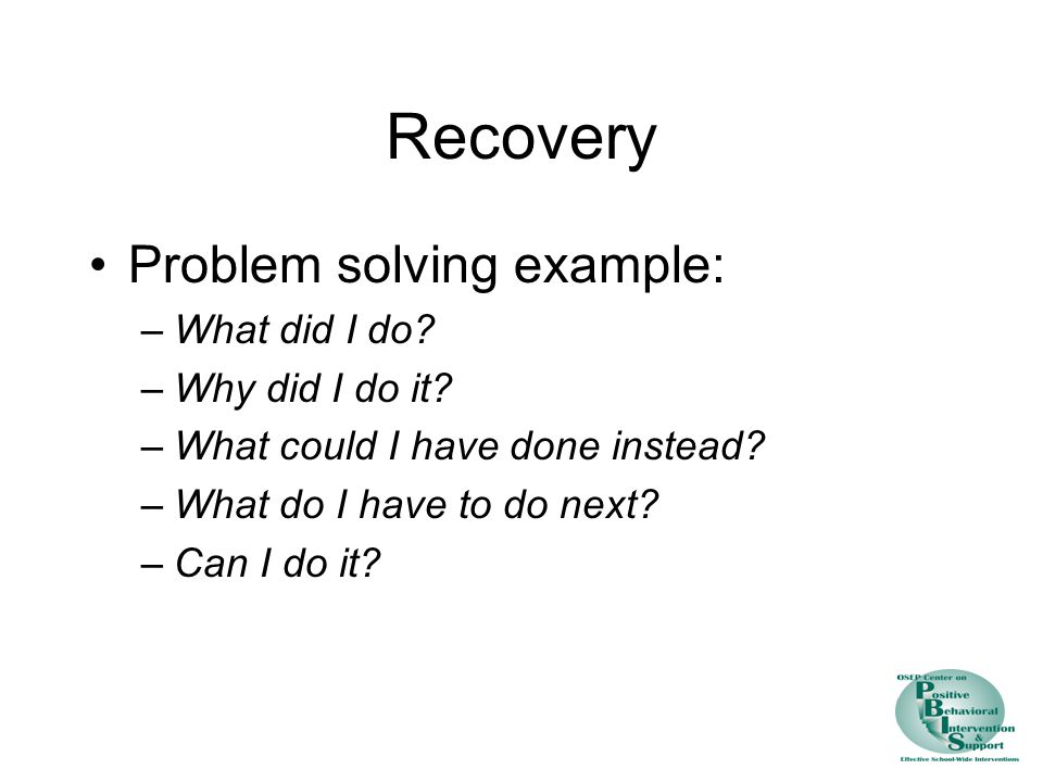 Recovery Problem solving example: What did I do Why did I do it