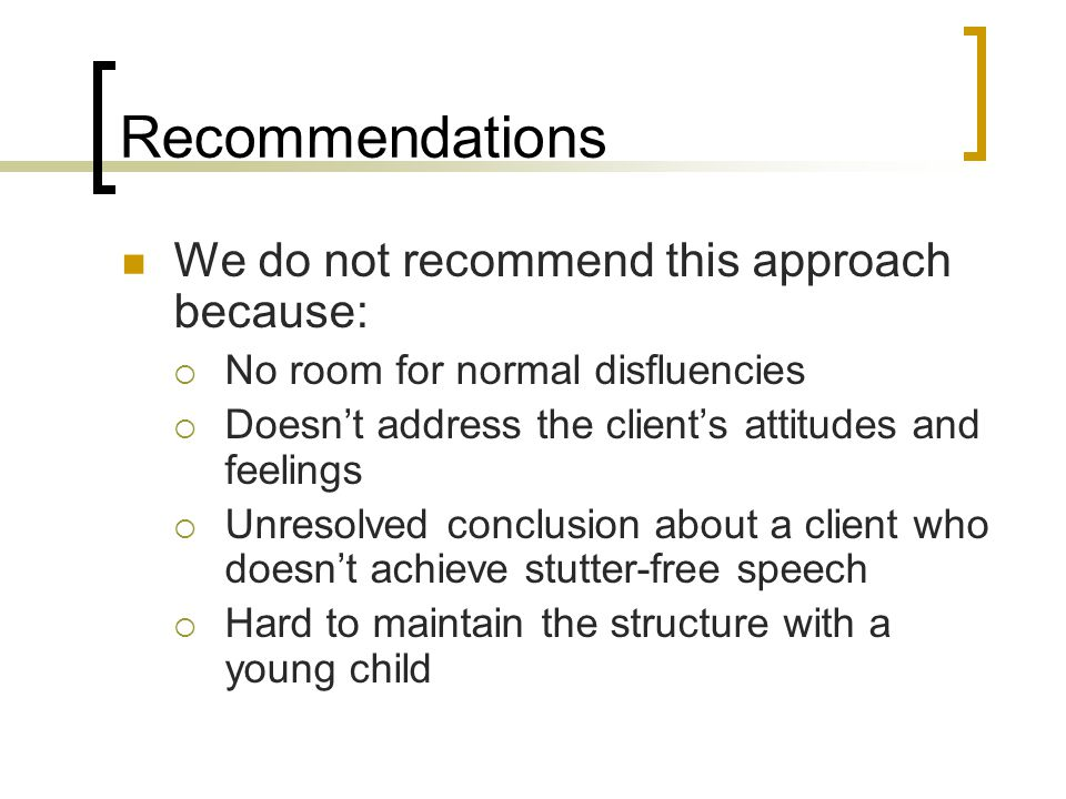 Recommendations We do not recommend this approach because: