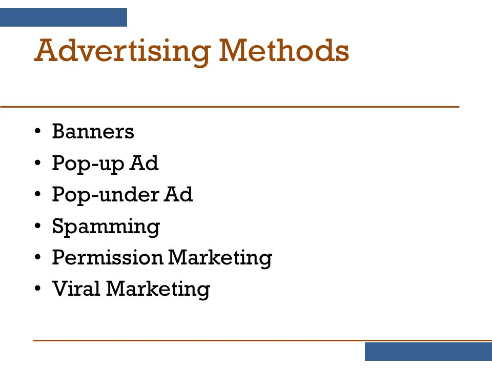 Advertising Methods Banners Pop-up Ad Pop-under Ad Spamming