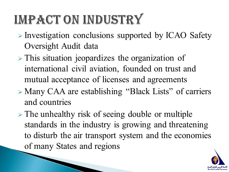Impact on industry Investigation conclusions supported by ICAO Safety Oversight Audit data.