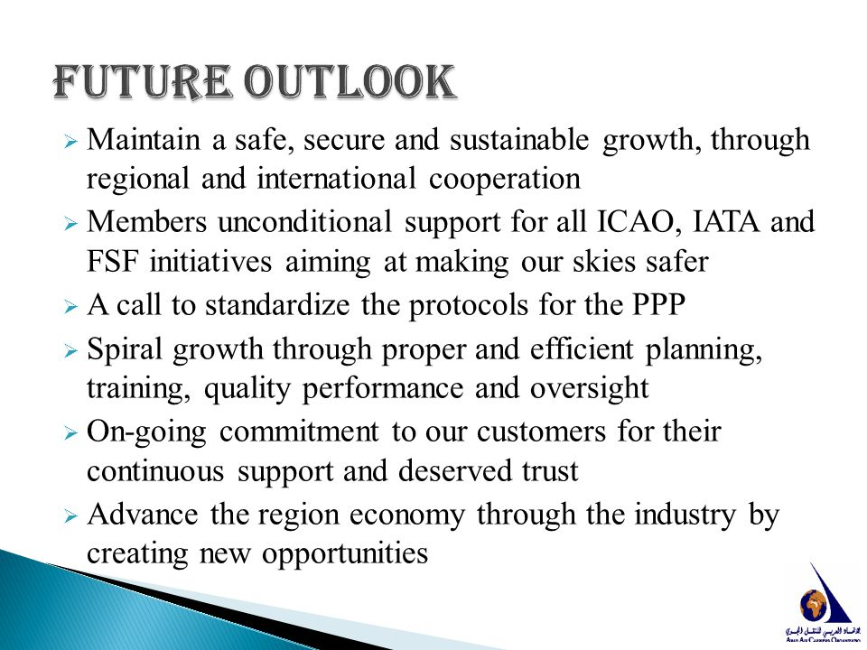 Future Outlook Maintain a safe, secure and sustainable growth, through regional and international cooperation.