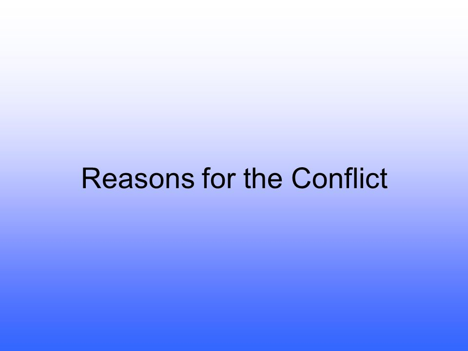 Reasons for the Conflict