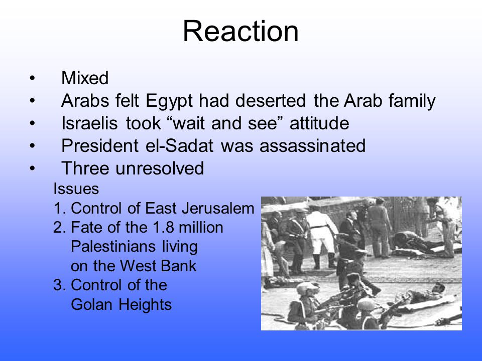 Reaction Mixed Arabs felt Egypt had deserted the Arab family