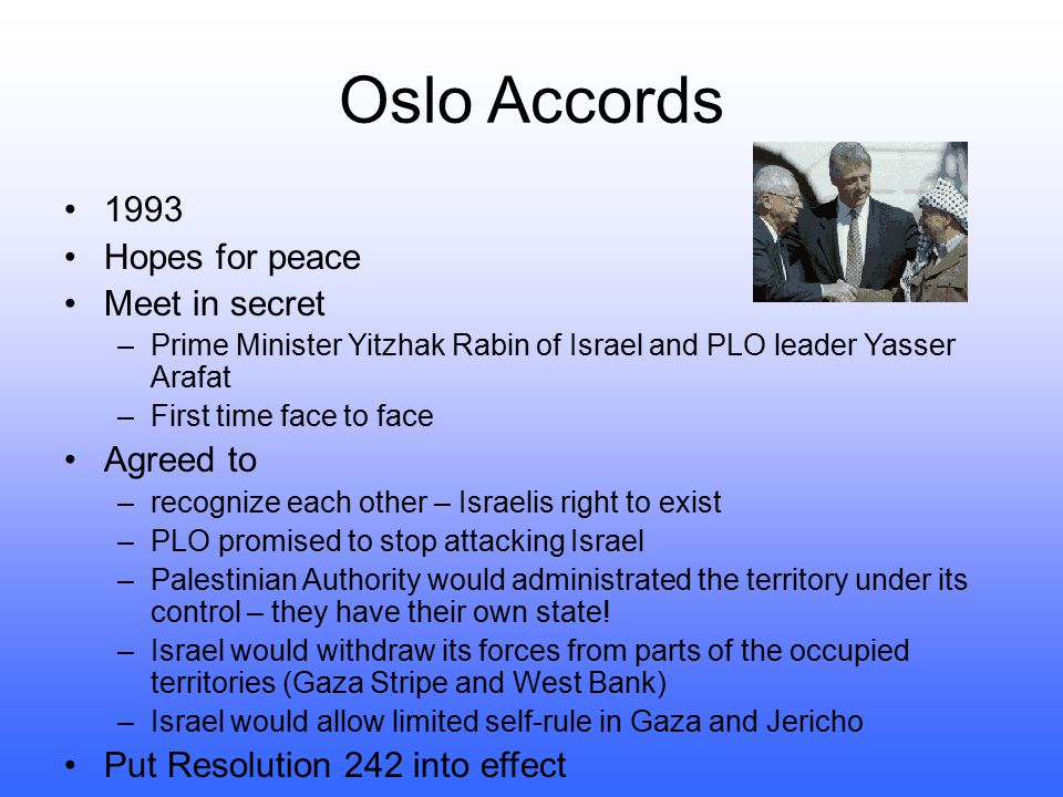 Oslo Accords 1993 Hopes for peace Meet in secret Agreed to