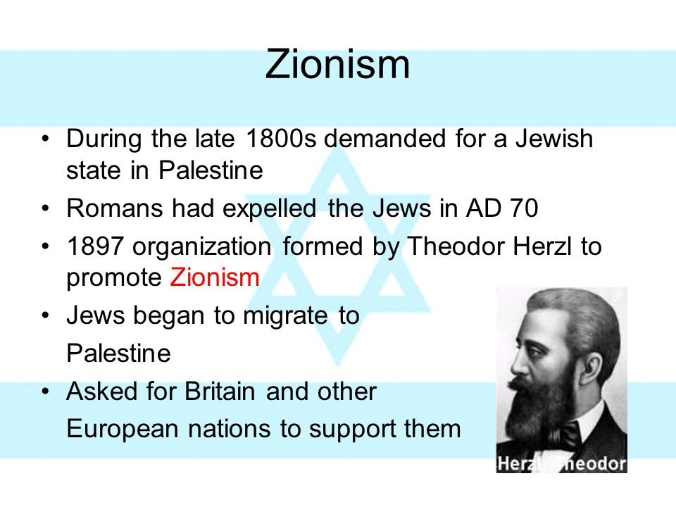 Zionism During the late 1800s demanded for a Jewish state in Palestine