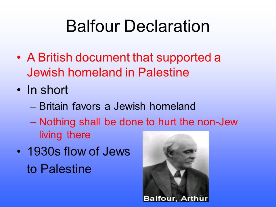 Balfour Declaration A British document that supported a Jewish homeland in Palestine. In short. Britain favors a Jewish homeland.
