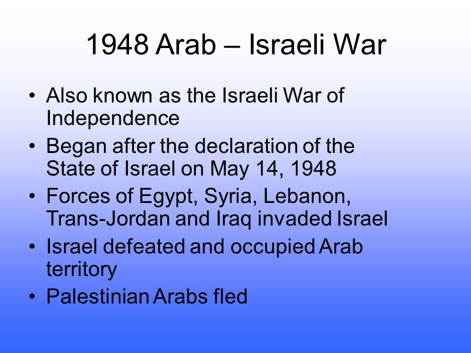 1948 Arab – Israeli War Also known as the Israeli War of Independence