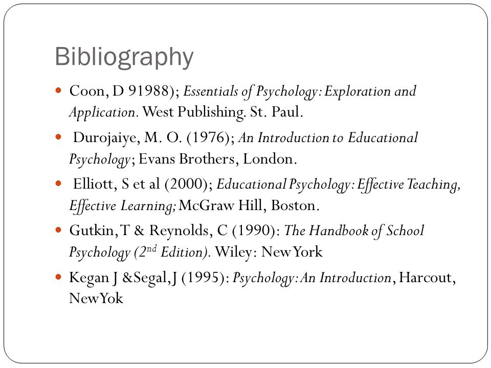 Bibliography Coon, D 91988); Essentials of Psychology: Exploration and Application. West Publishing. St. Paul.
