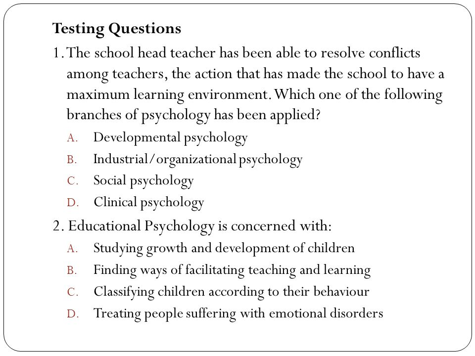 2. Educational Psychology is concerned with: