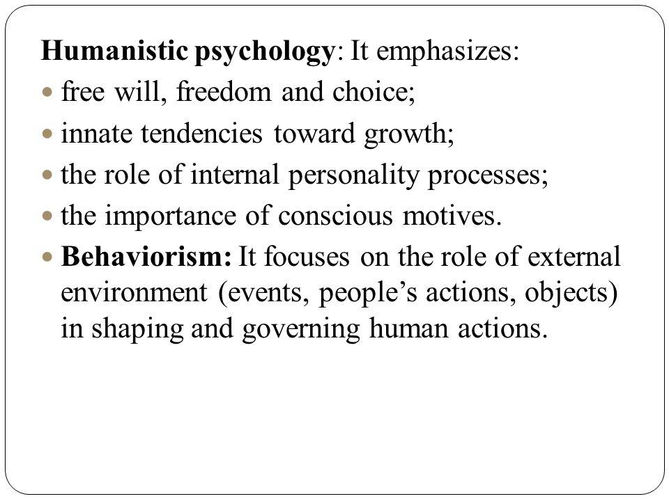 Humanistic psychology: It emphasizes: