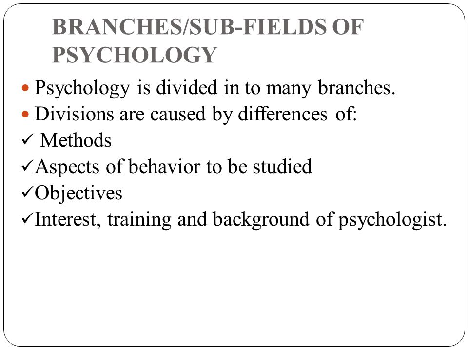 BRANCHES/SUB-FIELDS OF PSYCHOLOGY