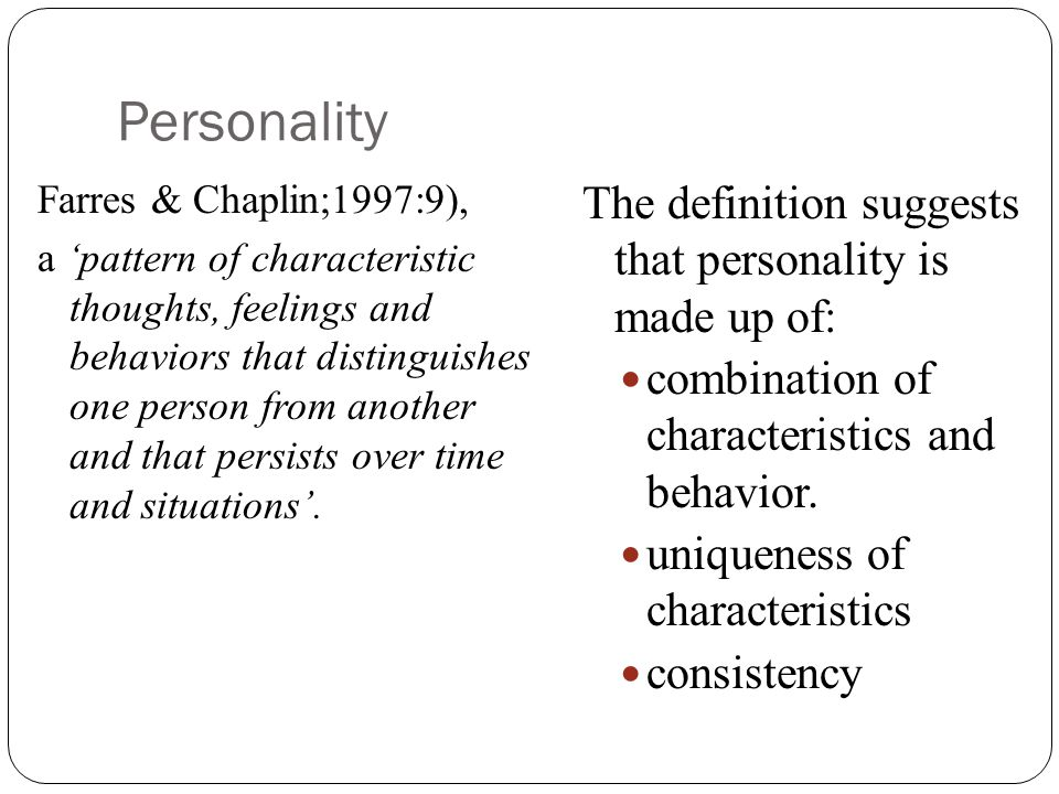 Personality The definition suggests that personality is made up of: