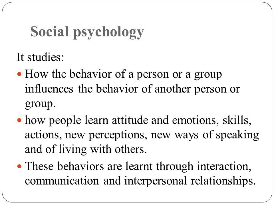 Social psychology It studies: