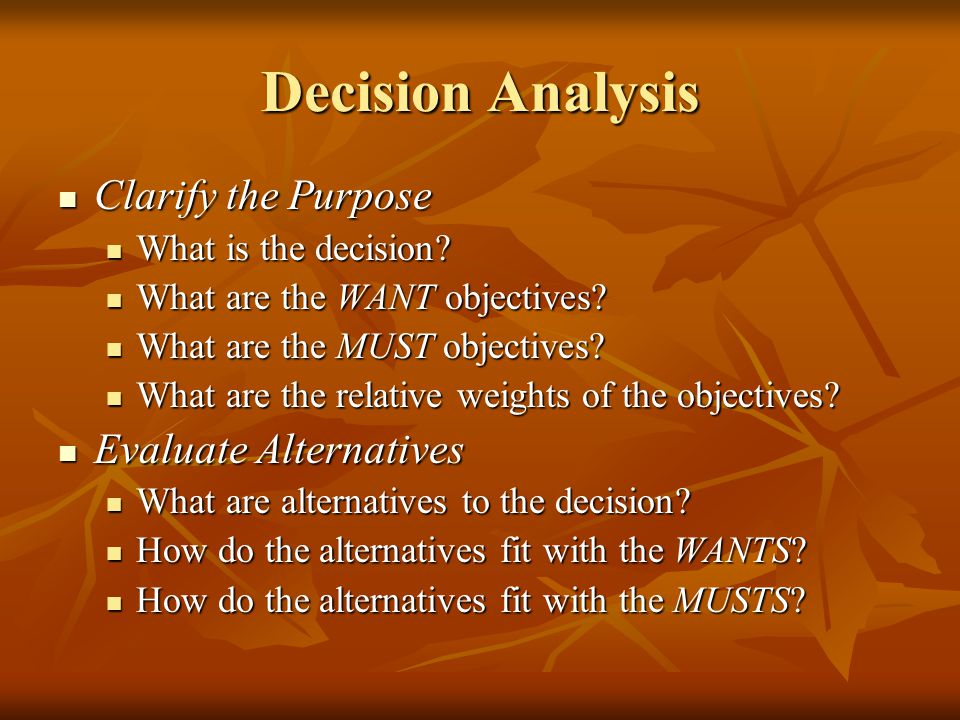 Decision Analysis Clarify the Purpose Evaluate Alternatives
