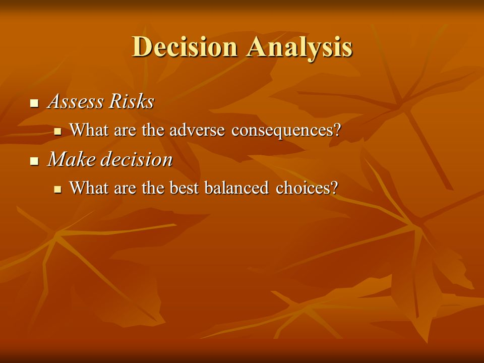 Decision Analysis Assess Risks Make decision