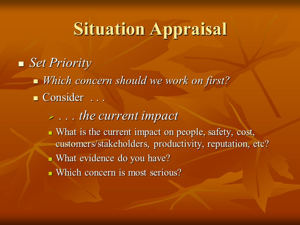 Situation Appraisal Set Priority . . . the current impact