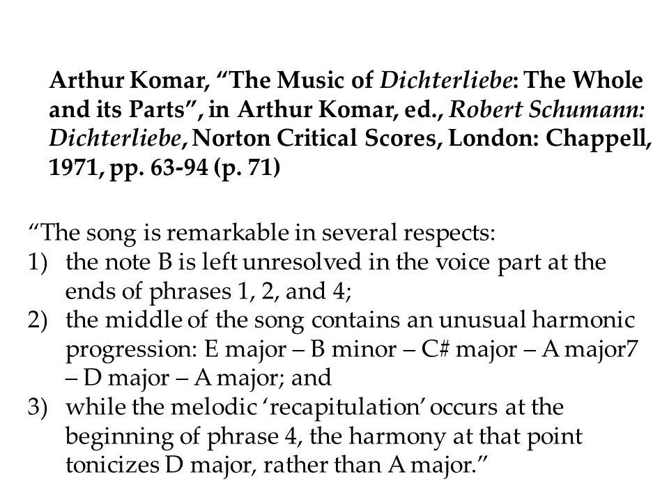 Arthur Komar, The Music of Dichterliebe: The Whole and its Parts , in Arthur Komar, ed., Robert Schumann: Dichterliebe, Norton Critical Scores, London: Chappell, 1971, pp. 63-94 (p. 71)