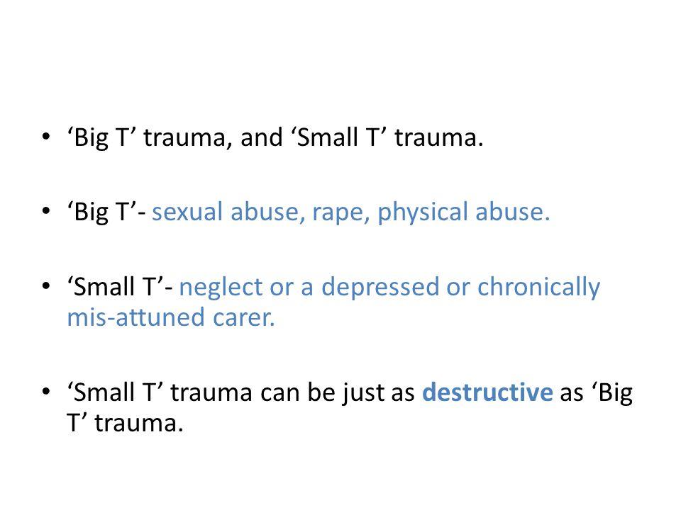 'Big T' trauma, and 'Small T' trauma.