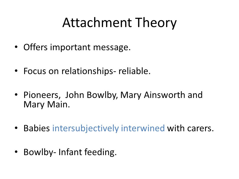 Attachment Theory Offers important message.