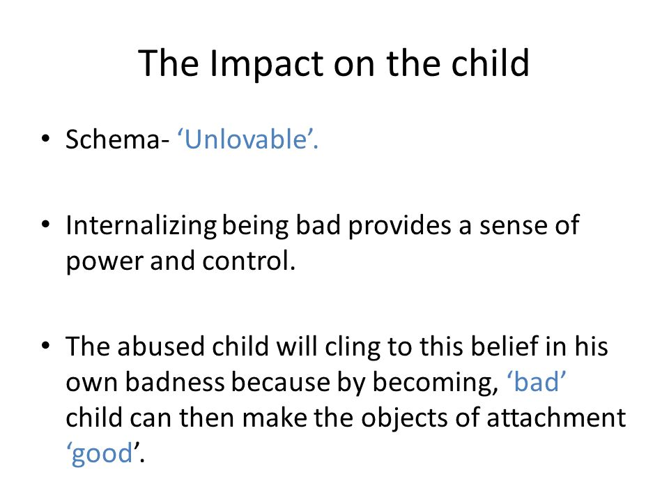 The Impact on the child Schema- 'Unlovable'.