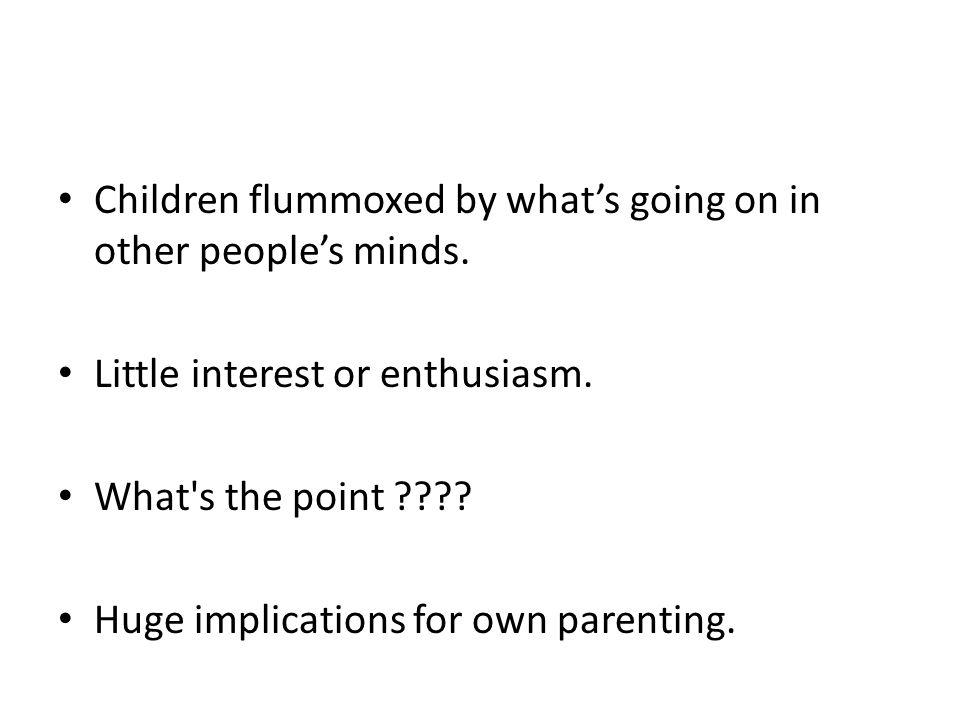 Children flummoxed by what's going on in other people's minds.