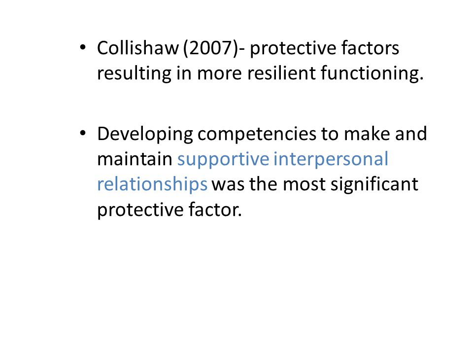 Collishaw (2007)- protective factors resulting in more resilient functioning.