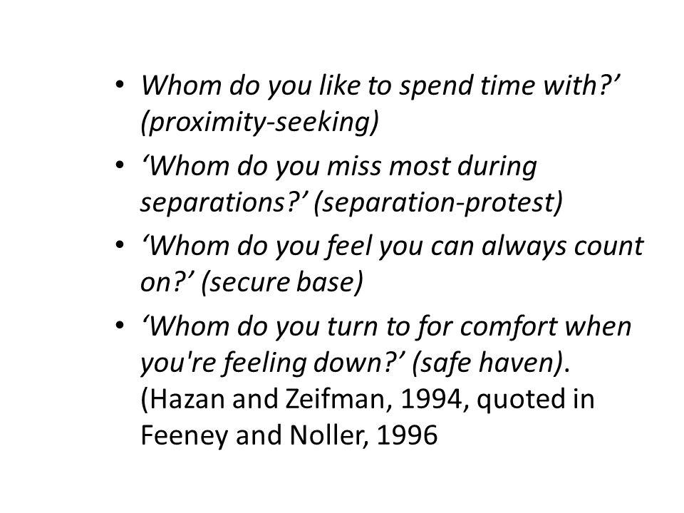 Whom do you like to spend time with ' (proximity-seeking)