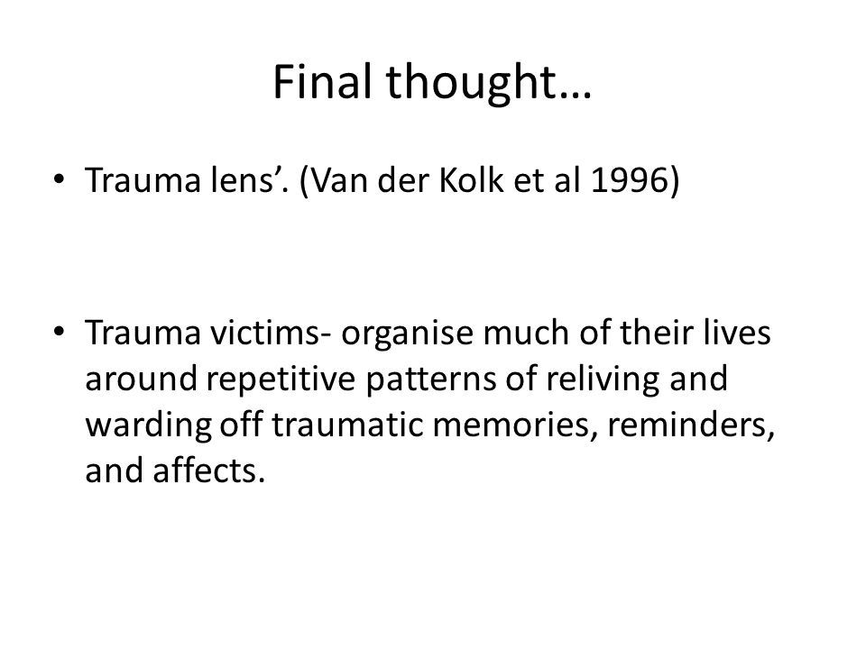 Final thought… Trauma lens'. (Van der Kolk et al 1996)