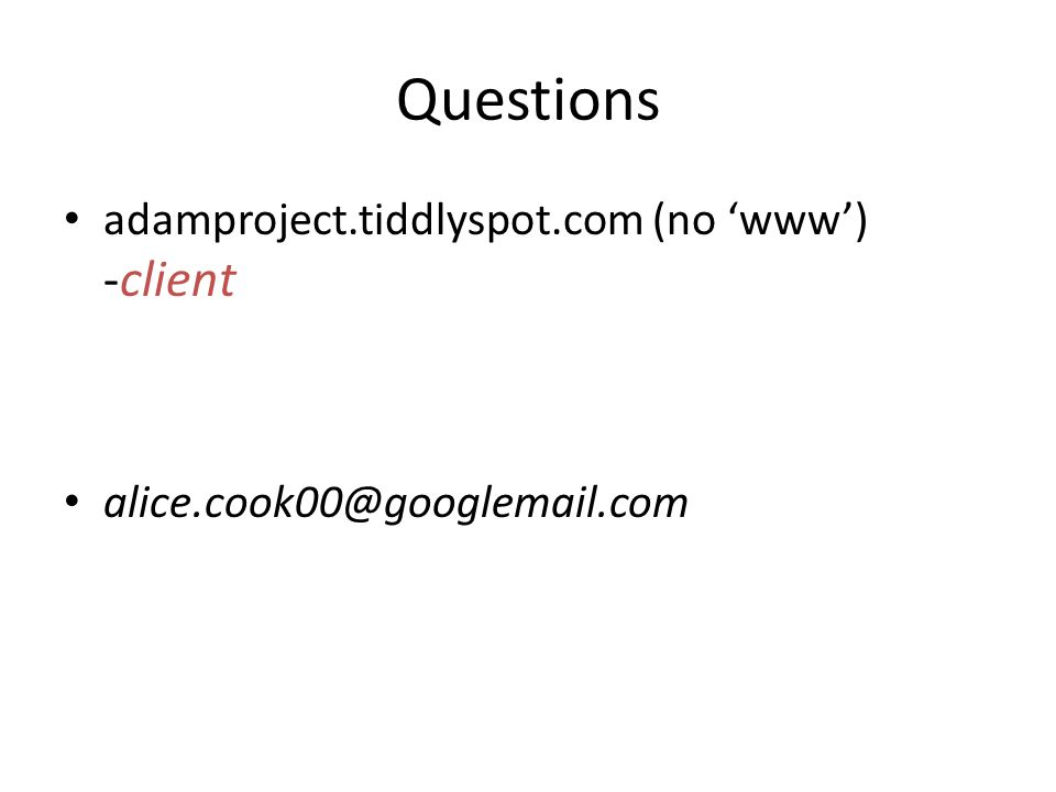 Questions adamproject.tiddlyspot.com (no 'www') -client