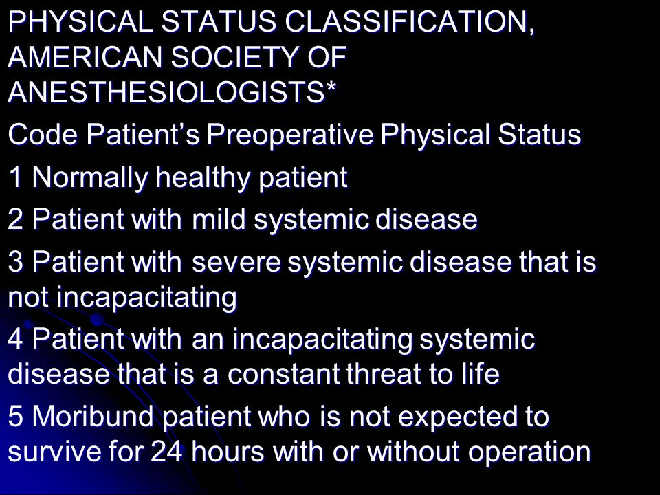 PHYSICAL STATUS CLASSIFICATION, AMERICAN SOCIETY OF ANESTHESIOLOGISTS*
