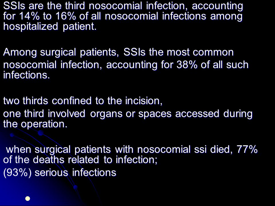 SSIs are the third nosocomial infection, accounting for 14% to 16% of all nosocomial infections among hospitalized patient.