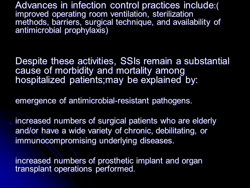 Advances in infection control practices include:( improved operating room ventilation, sterilization methods, barriers, surgical technique, and availability of antimicrobial prophylaxis)