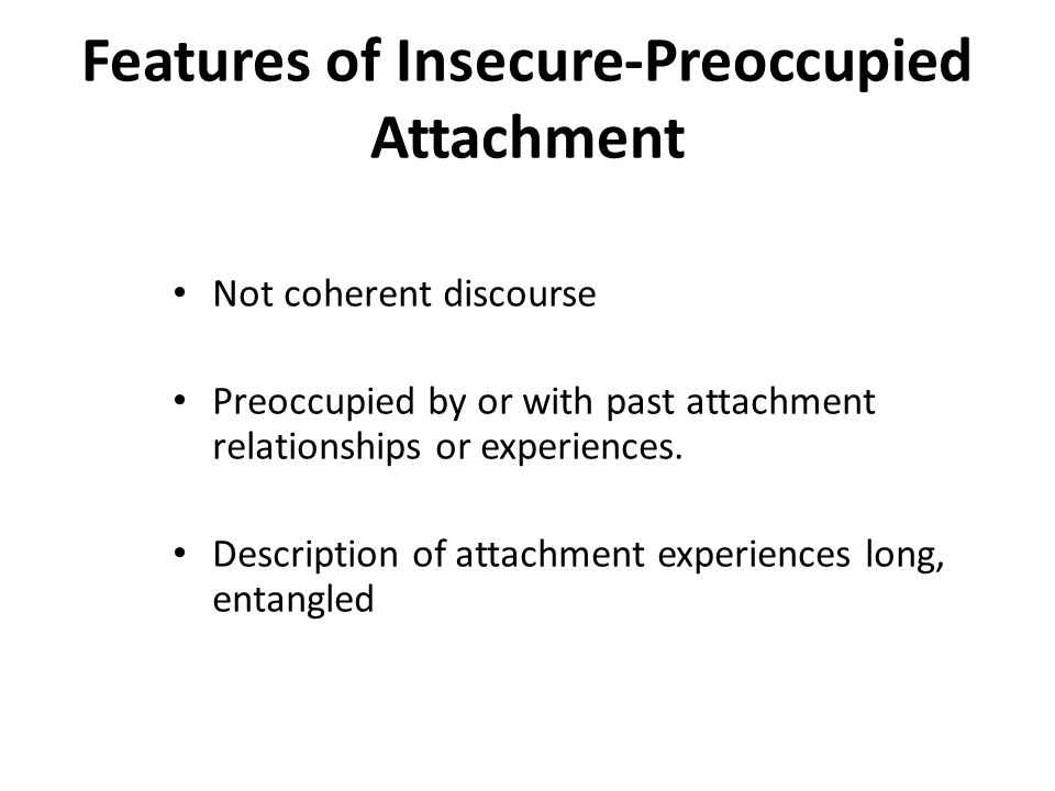 Features of Insecure-Preoccupied Attachment