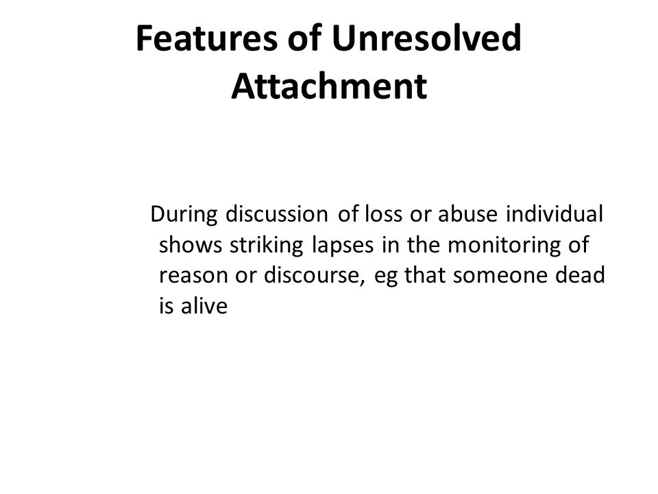 Features of Unresolved Attachment