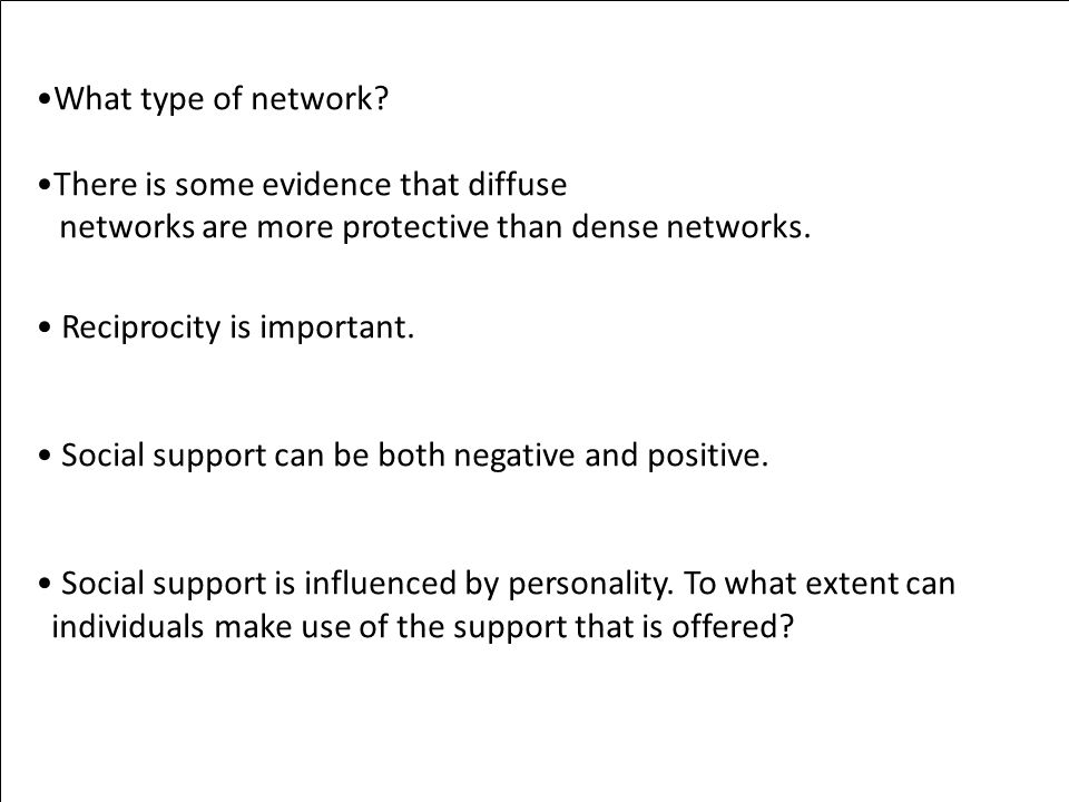 What type of network There is some evidence that diffuse. networks are more protective than dense networks.