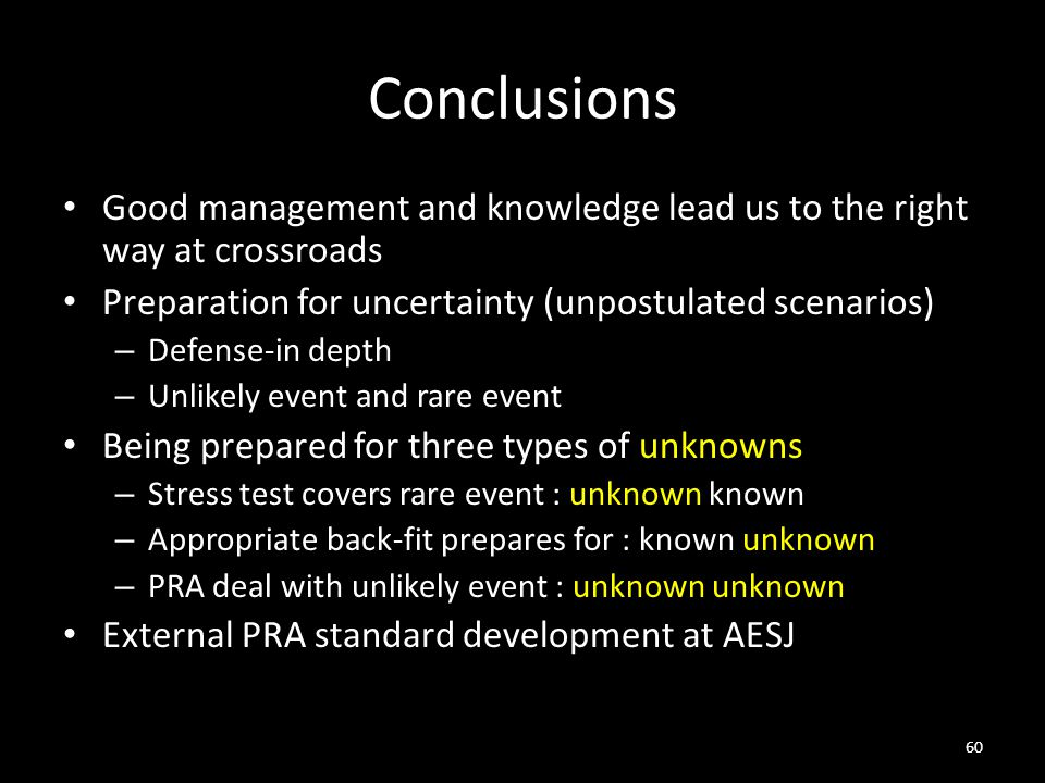 Conclusions Good management and knowledge lead us to the right way at crossroads. Preparation for uncertainty (unpostulated scenarios)