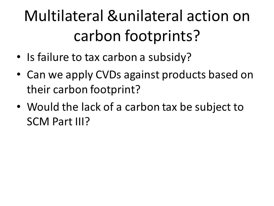 Multilateral &unilateral action on carbon footprints