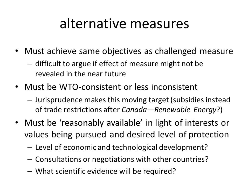 alternative measures Must achieve same objectives as challenged measure.